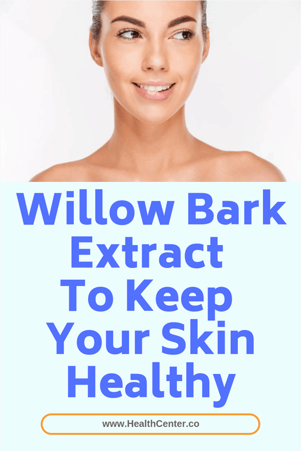Willow Bark Extract To Keep Your Skin Healthy.