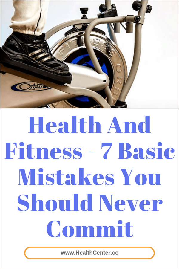 Health And Fitness - 7 Basic Mistakes You Should Never Commit