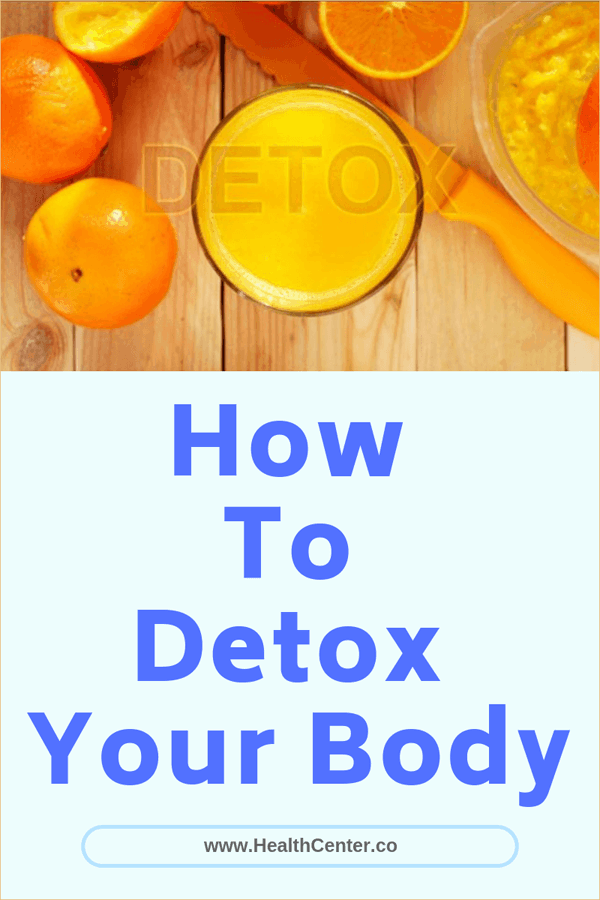 How To Detox Your Body: Diet Plans And Types Of Detox Diets