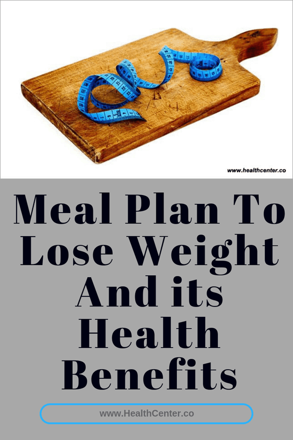 Meal Plan To Lose Weight And Its Health Benefits