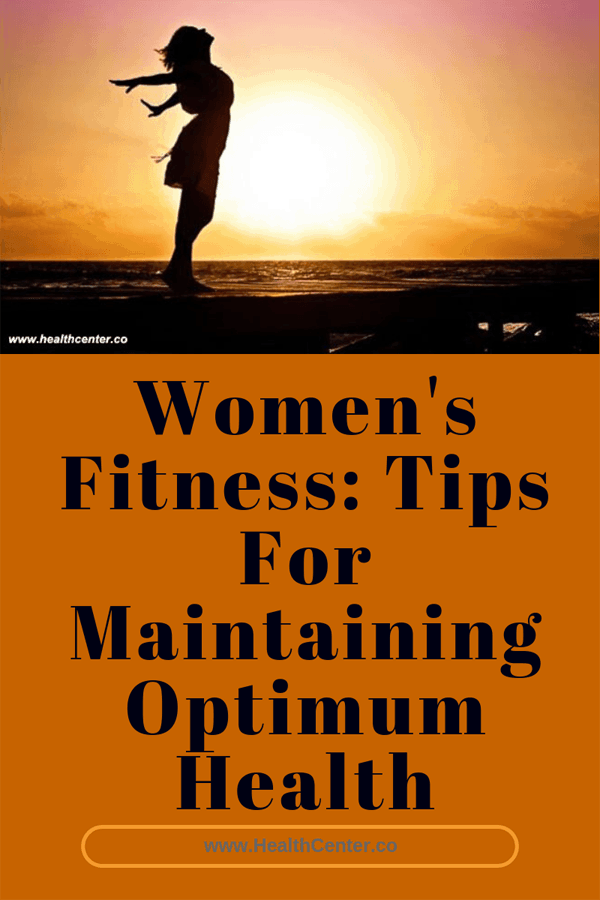 Women's Fitness: Tips For Maintaining Optimum Health