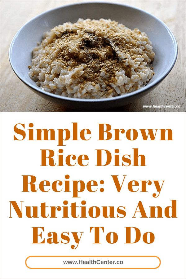 Simple Brown Rice Dish Recipe: Very Nutritious And Easy To Do